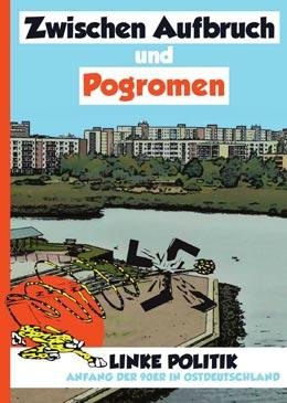 Zwischen Aufbruch und Pogromen - Linke Politik Anfang der 90er in Ostdeutschland